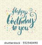 happy birthday brush script... | Shutterstock .eps vector #552540490
