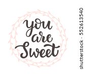 you are sweet hand drawn brush... | Shutterstock .eps vector #552613540