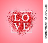 Valentine's day card. Confetti red heart on pink background with frame and lettering Love. Can be used for celebrations, wedding invitation, mothers day, valentines day, poster, flyer, card, T-shirt. | Shutterstock vector #553047838