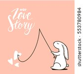 our love story quote. cute hand ... | Shutterstock .eps vector #553780984