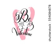 black and white be my valentine ... | Shutterstock .eps vector #554084878