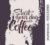 start your day with coffee... | Shutterstock .eps vector #555152980