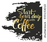 start your day with coffee... | Shutterstock .eps vector #555153010