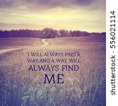 "Small photo of Inspirational quote on grass field landscape with directional paved trail through grass, trees and cloudy sky in background. ""I will always find a way and a way will always find me."""