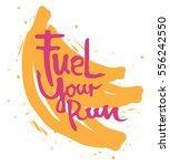 """fuel your run"" motivation...   Shutterstock .eps vector #556242550"