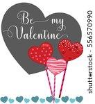 be my valentine. heart cake... | Shutterstock .eps vector #556570990