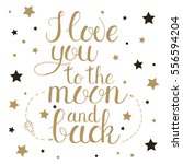 i love you to the moon and back.... | Shutterstock . vector #556594204