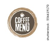 coffee menu letters and cup.... | Shutterstock .eps vector #556619170
