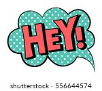 hey  speech bubble in retro... | Shutterstock .eps vector #556644574