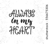 always in my heart   lettering... | Shutterstock .eps vector #556675306