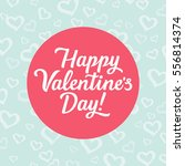 happy valentine's day lettering ... | Shutterstock .eps vector #556814374