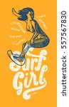 surf girl vintage print. woman... | Shutterstock .eps vector #557567830