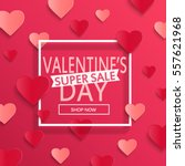 Valentines day super sale background, poster template. Pink abstract background with hearts ornaments. February 14.Vector illustration. | Shutterstock vector #557621968