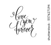 love you forever black and... | Shutterstock . vector #557627194