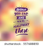 believe you can and you are... | Shutterstock .eps vector #557688850
