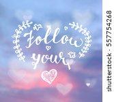 follow your heart hand written... | Shutterstock .eps vector #557754268