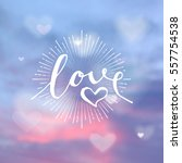 hand drawn love word on... | Shutterstock .eps vector #557754538