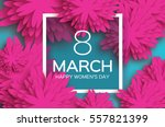 8 march. pink floral greeting... | Shutterstock .eps vector #557821399