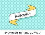 ribbon banner with text welcome.... | Shutterstock .eps vector #557927410