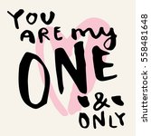 you are my one and only. hand... | Shutterstock .eps vector #558481648