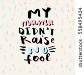 mama didn't raise no fool.... | Shutterstock .eps vector #558495424