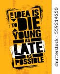 the idea is to die young as... | Shutterstock .eps vector #559214350
