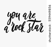 you are a rock star. hand drawn ... | Shutterstock .eps vector #559449856
