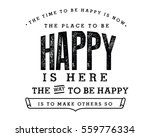 The Time To Be Happy Is Now....