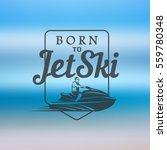 jet ski born to on blurred... | Shutterstock .eps vector #559780348