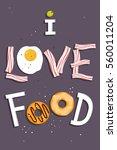 i love food  breakfast poster... | Shutterstock .eps vector #560011204