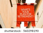 whats your plan for retirement  | Shutterstock . vector #560298190