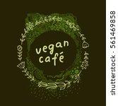 vegan cafe. calligraphic hand... | Shutterstock .eps vector #561469858