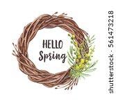 hello spring  wreath of mimosa...   Shutterstock . vector #561473218