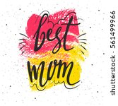best mom lettering. hand drawn... | Shutterstock .eps vector #561499966