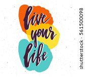 live your life lettering. hand...   Shutterstock .eps vector #561500098