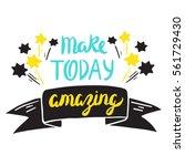 vector calligraphy. make today... | Shutterstock .eps vector #561729430