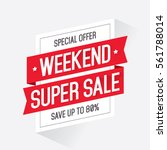 weekend super sale discount tag ... | Shutterstock .eps vector #561788014