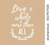 love is the whole and more than ... | Shutterstock .eps vector #561957430
