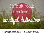 """difficult roads often lead to... | Shutterstock . vector #562045933"