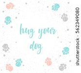 hug your dog. handwritten... | Shutterstock .eps vector #562349080