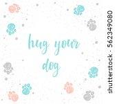 hug your dog. handwritten...   Shutterstock .eps vector #562349080