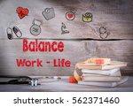 work life balance concept.... | Shutterstock . vector #562371460