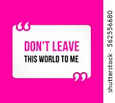 vector quote. don't leave this... | Shutterstock .eps vector #562556680
