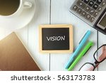 top view of vision written on... | Shutterstock . vector #563173783