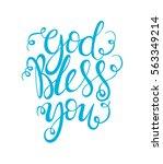 god bless you. hand lettered... | Shutterstock .eps vector #563349214