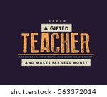 a gifted teacher is as rare as... | Shutterstock .eps vector #563372014