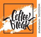 coffee break lettering. modern... | Shutterstock .eps vector #563520244