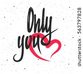 only you lettering. hand drawn... | Shutterstock .eps vector #563797828