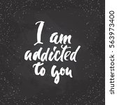 i am addicted to you  ...   Shutterstock .eps vector #563973400