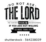 do not ask the lord to guide...   Shutterstock .eps vector #564238039